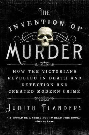 1-the-invention-of-murder-how-the-victorians-revelled-in-death-and-detection-and-created-modern-crime-USA